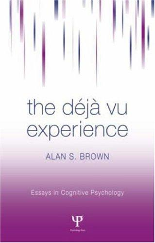 The Deja Vu Experience (Essays in Cognitive Psychology) by Alan S. Brown