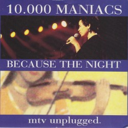 10,000 Maniacs - Because the Night (MTV Unplugged Version) [Live]