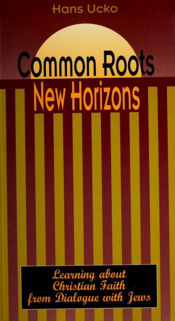 Cover of: Common Roots, New Horizons | Hans Ucko