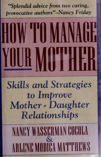 How to manage your mother by Nancy Wasserman Cocola