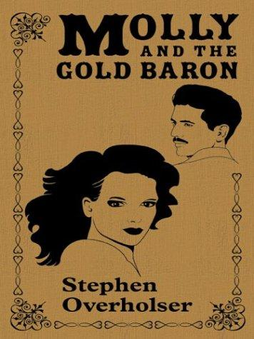 Molly and the gold baron by Stephen Overholser