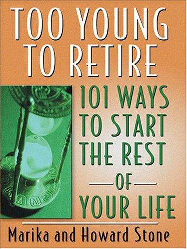 Too Young to Retire by Marika and Howard Stone
