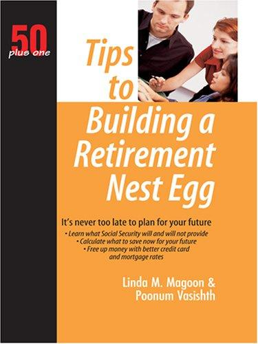 50 Plus One Tips to Building a Retirement Nest Egg by Linda M. Magoon, Poonum Wasishth