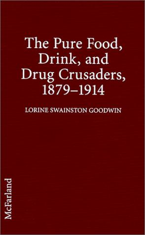 The Pure Food, Drink and Drug Crusaders, 1879-1914 by Lorine Swainston Goodwin