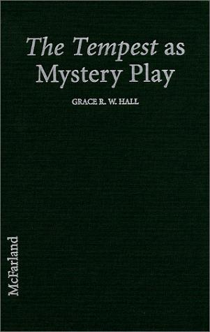 The tempest as mystery play by Grace R. W. Hall