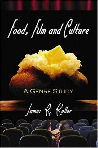 Food, Film and Culture by James R. Keller