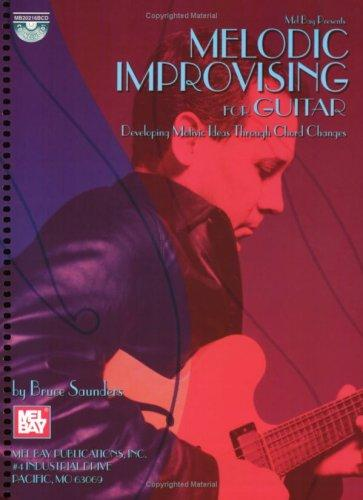 Mel Bay Melodic Improvising For Guitar Developing Motivic Ideas Through Chord Changes by Bruce Saunders