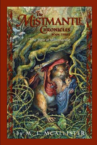 The Heir of Mistmantle (Mistmantle Chronicles) by M.i. Mcallister
