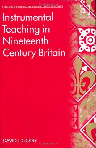 Instrumental Teaching in Nineteenth-Century Britain (Music in Nineteenth-Century Britain) (Music in Nineteenth-Century Britain) (Music in Nineteenth-Century Britain) by David J. Golby