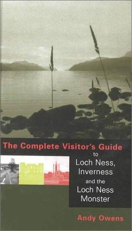 The complete visitor's guide to Loch Ness, Inverness, and the Loch Ness Monster by Andy Owens