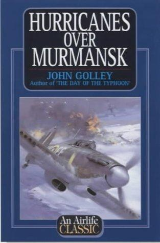 Hurricanes Over Murmansk (Airlife's Classics) by John Golley