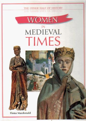 Women in Medieval Times (Other Half of History) by Fiona MacDonald