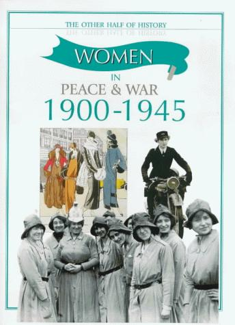 Women in Peace and War (1900-1945) (Other Half of History) by Fiona MacDonald